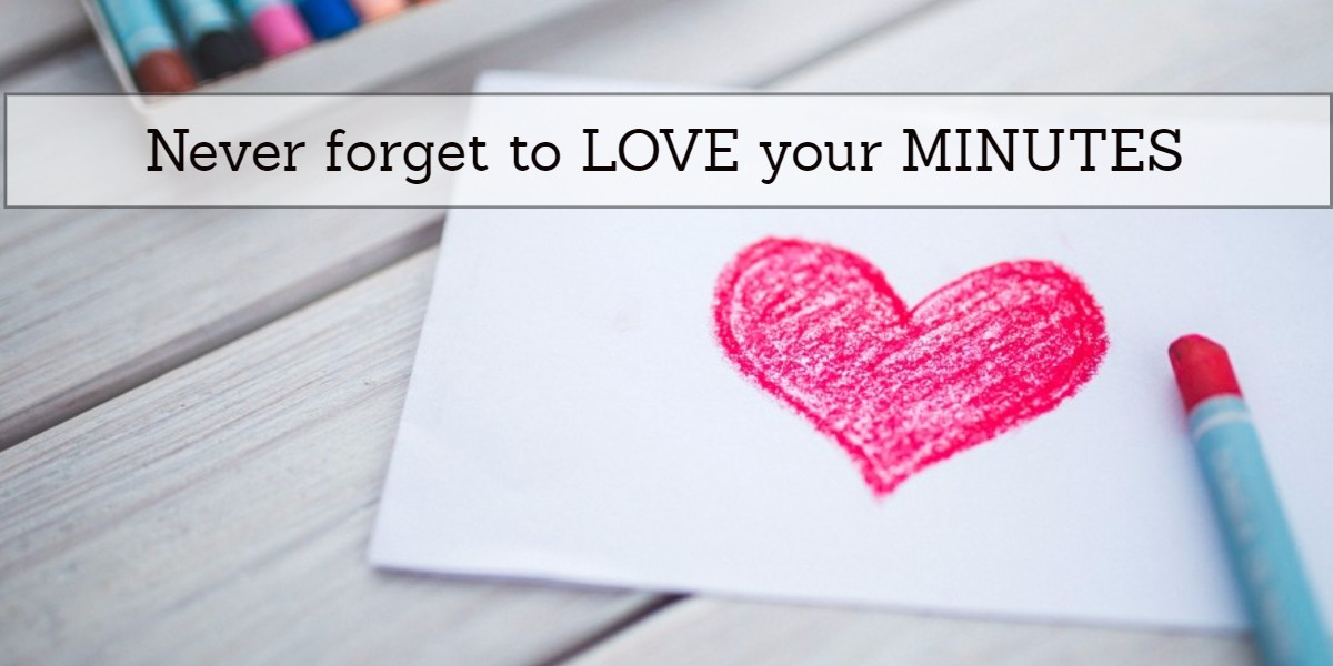 Never forget to love your minutes